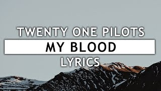 Twenty One Pilots   My Blood (Lyrics)