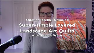 Super Simple Layered Landscape Art Quilts - With Deborah Wirsu [TSIA]