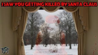 I saw you getting killed by Santa Claus!