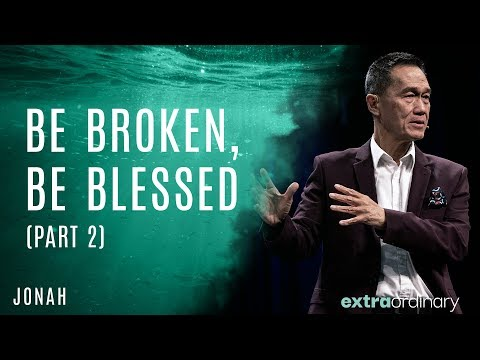 Be Broken, Be Blessed (Part 2) - Peter Tan-Chi - Extraordinary