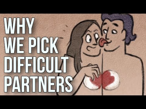 Why We Pick Difficult Partners