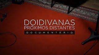 Próximos Distantes — Documentário Doidivanas