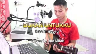 Gambar cover BUKAN UNTUKKU- Rachmi Ayu (LIRIK) Cover By Joe Milan