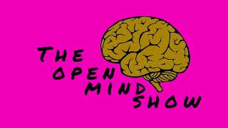 The Open Mind Show Celebrity crushes an rant off's [.0.3.]