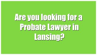 preview picture of video 'Top Probate Lawyers and Attorneys in Lansing Michigan'