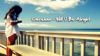 Chrishan - Will U Be Alright ♥