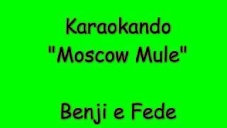 Karaoke Italiano – Moscow Mule – Benji e Fede ( Testo )