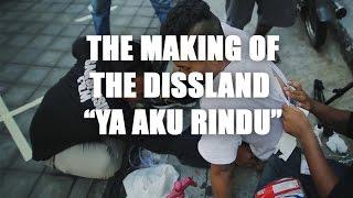 """THE DISSLAND, THE MAKING OF """"YA AKU RINDU VIDEO KLIP"""""""