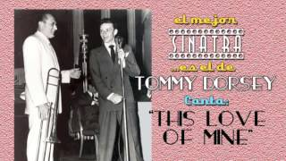 Frank Sinatra con Tommy Dorsey canta THIS LOVE OF MINE