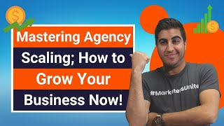 Mastering Agency Scaling; How to Grow Your Business Now!