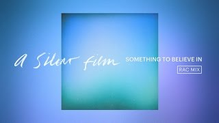 A Silent Film - Something To Believe In (RAC Mix)