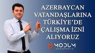 Azerbaycan vatandaşlarına Türkiye'de çalışma izni alıyoruz.