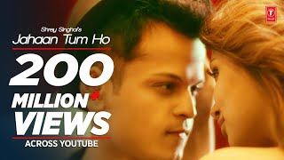Jahaan Tum Ho Video Song | Shrey Singhal | Latest Song 2016 | T-Series