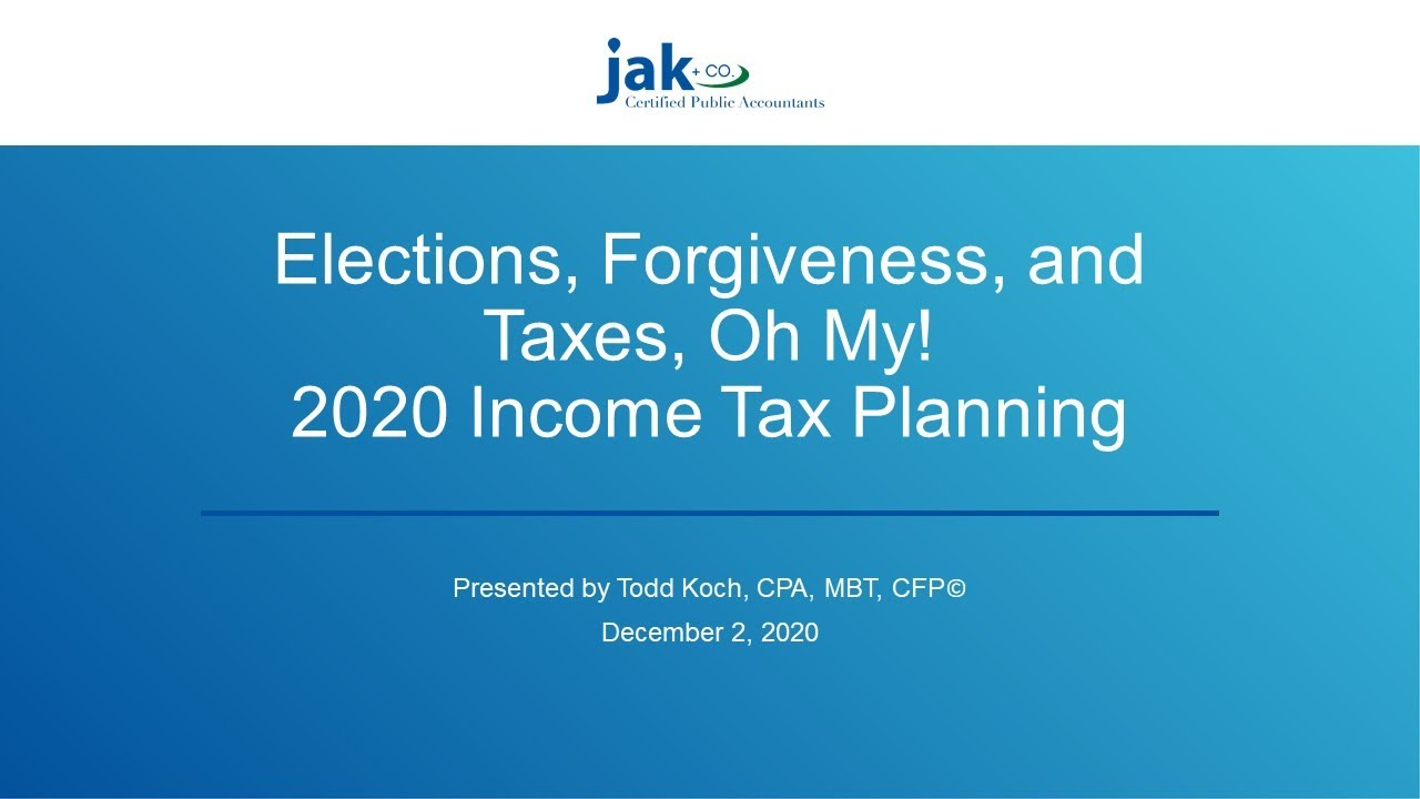 Elections, Forgiveness, and Taxes, Oh My! 2020 Tax Planning