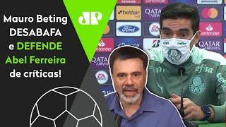 'Há uma má vontade gigantesca com o Abel': Mauro Beting defende técnico do Palmeiras