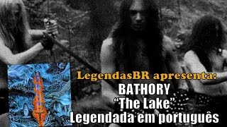 LEGENDASBR 96# - Bathory - The Lake (Legendado Brasil)