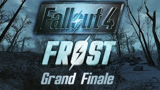 Fallout 4: Frost - Grand Finale - If You're Going Through Hell...