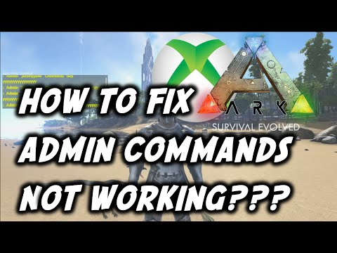 ARK: Survival Evolved How To Fix Admin Commands Not Working (Potential Problem Xbox One)