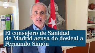 El consejero de Sanidad de Madrid acusa de deslealtad a Fernando Simón