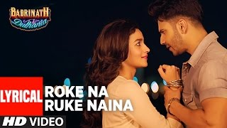 Roke Na Ruke Naina Lyrical Video | Arijit Singh | Varun, Alia