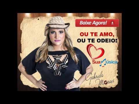Ou Te Amo, Ou Te Odeio - Gabriela Moraes