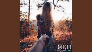 I Gotchu