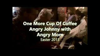 Angry Johnny And The Killbillies-Angry and his Mom mangling Dylan's One More Cup Of Coffee