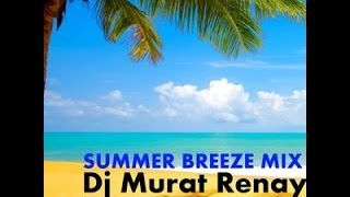 DJ MURAT RENAY-Summer Breeze Mix