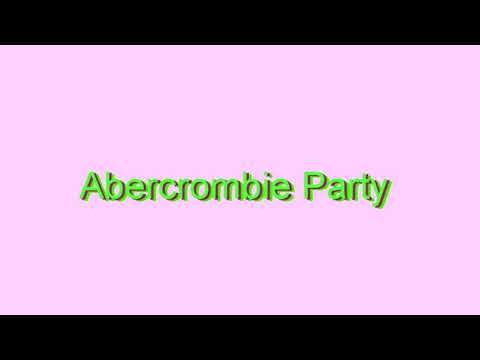 How to Pronounce Abercrombie Party