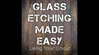 Glass Etching Made Easy....Using Your Cricut