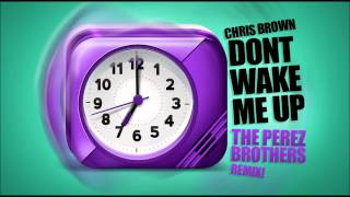 Chris Brown - Don't Wake Me Up (The Perez Brothers Remix)