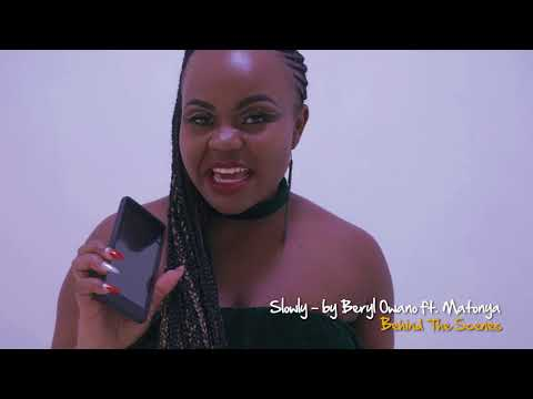 Slowly - Beryl Owano ft Matonya (Behind The Scenes)