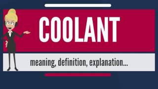 What is COOLANT? What does COOLANT mean? COOLANT meaning, definition & explanation