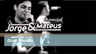 Duas Metades - Jorge e Mateus - ESSENCIAL 2012