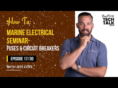 How To: Marine Electrical Seminar - Fuses & Cricuit Breakers - Episode 17