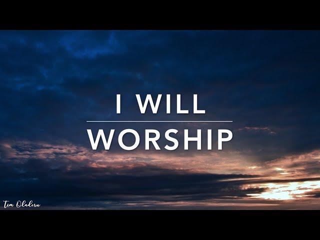 I Will Worship - Deep Prayer Music | Spontaneous Worship Music | Meditation Music | Alone With HIM