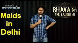 Maids in Delhi - Stand up comedy - Bhavani Shankar