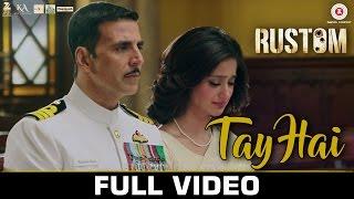 Tay Hai - Full Video | Rustom | Akshay Kumar & Ileana D'cruz