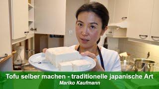 Tofu selber machen nach traditioneller japanischer Art  - erklärt von Mariko Kaufmann