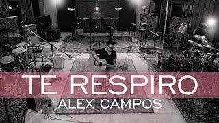 Te Respiro - Derroche De Amor - Alex Campos - 2015  .