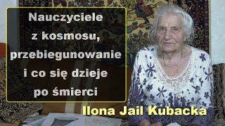 Nauczyciele z kosmosu, przebiegunowanie i co się dzieje po śmierci – Ilona Jail Kubacka