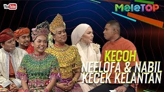 Kecoh Neelofa dengan Nabil kecek Kelantan! | MeleTOP | Nabil & Neelofa