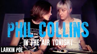 "Phil Collins ""In The Air Tonight"" (Larkin Poe Cover)"