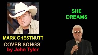 Mark Chestnutt - She Dreams - sung by John Tyler