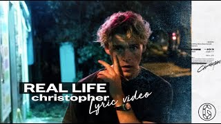 Christopher   Real Life   Lyric Video | 6CAST