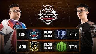 IGP vs FTB I ADN vs TTN - Vòng 5 Ngày 1 - Đấu Trường Danh Vọng Mùa Xuân 2019
