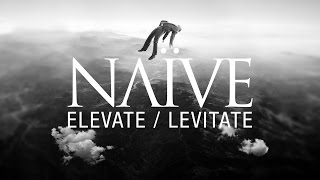 NAÏVE   Elevate  Levitate   Official Audio From New Album ALTRA