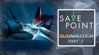 Subnautica pt. 2 - Save Point with Becca Scott