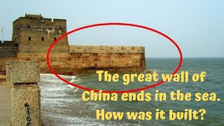 The great wall of China ends in the sea. How was it built?