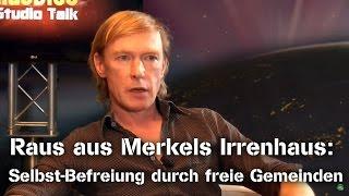 Raus aus Merkels Irrenhaus: Selbst-Befreiung durch freie Gemeinden